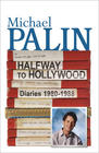 Michaal Palin - Halfway To Hollywood: Diaries 1980 to 1988